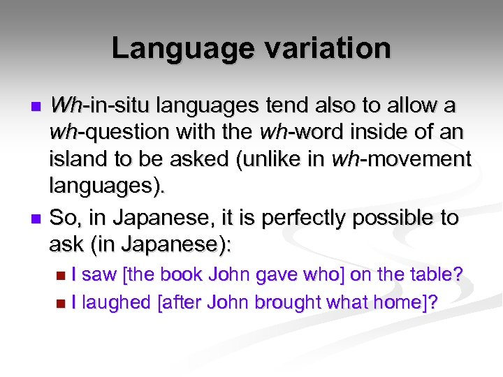 Language variation Wh-in-situ languages tend also to allow a wh-question with the wh-word inside