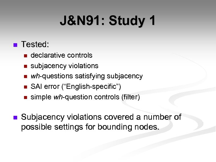 J&N 91: Study 1 n Tested: n n n declarative controls subjacency violations wh-questions