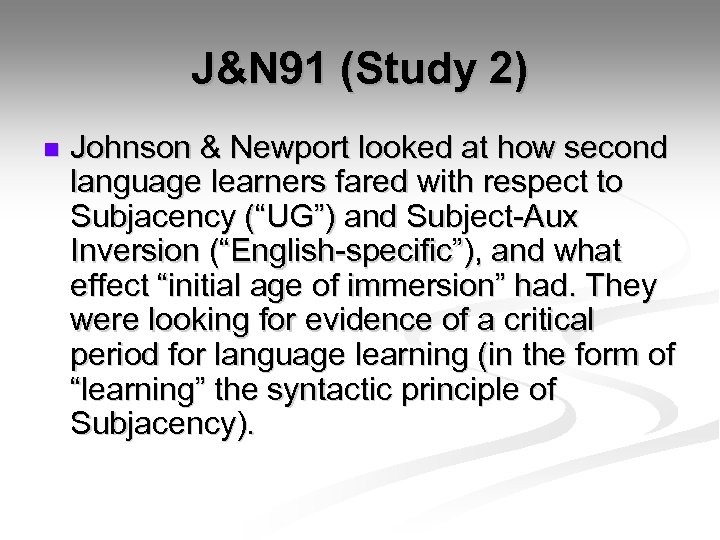 J&N 91 (Study 2) n Johnson & Newport looked at how second language learners