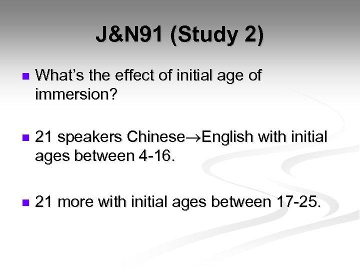 J&N 91 (Study 2) n n n What's the effect of initial age of