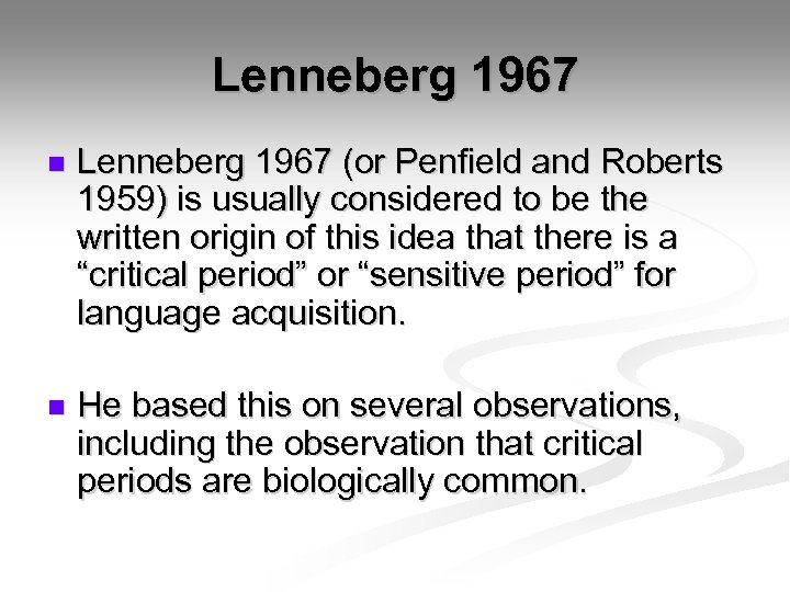 Lenneberg 1967 n Lenneberg 1967 (or Penfield and Roberts 1959) is usually considered to