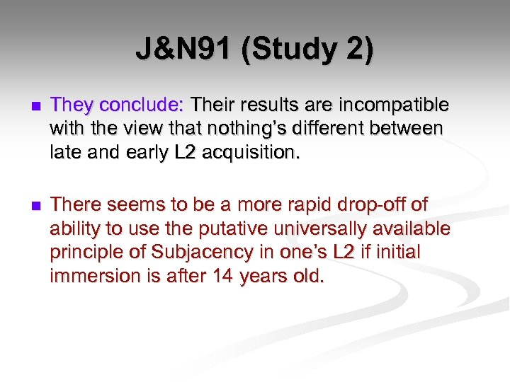 J&N 91 (Study 2) n They conclude: Their results are incompatible with the view