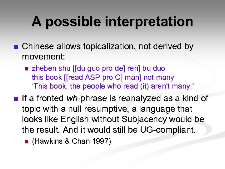 A possible interpretation n Chinese allows topicalization, not derived by movement: n n zheben