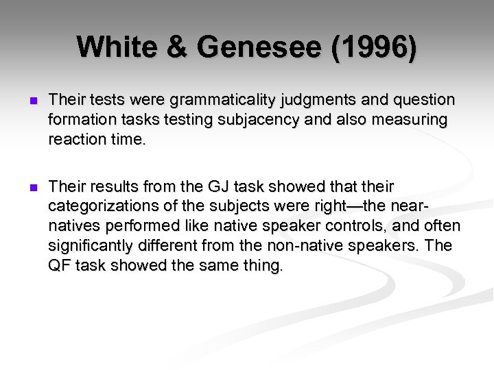 White & Genesee (1996) n Their tests were grammaticality judgments and question formation tasks