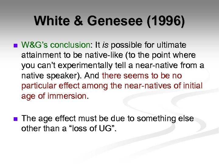 White & Genesee (1996) n W&G's conclusion: It is possible for ultimate attainment to