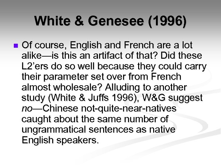 White & Genesee (1996) n Of course, English and French are a lot alike—is