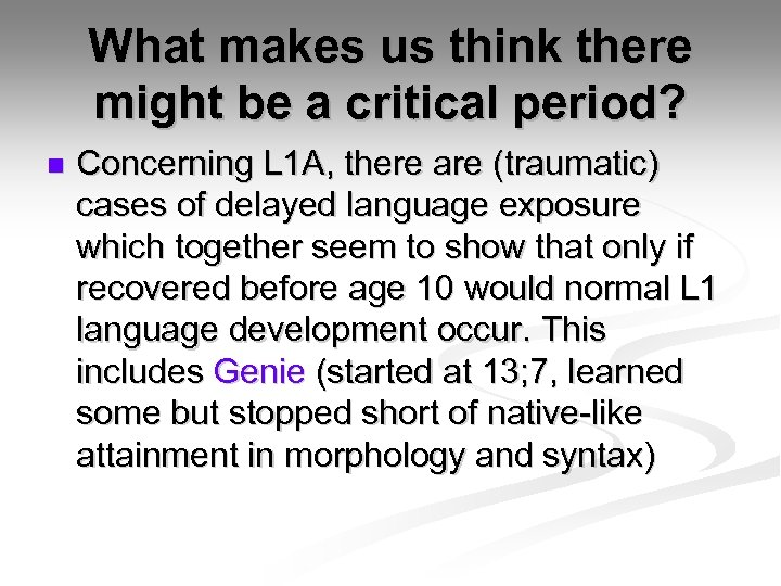 What makes us think there might be a critical period? n Concerning L 1