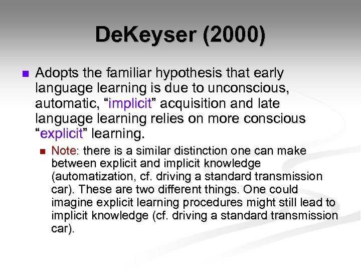 De. Keyser (2000) n Adopts the familiar hypothesis that early language learning is due