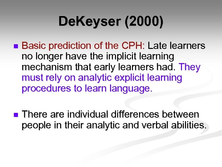 De. Keyser (2000) n Basic prediction of the CPH: Late learners no longer have