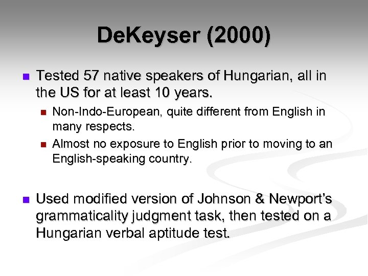 De. Keyser (2000) n Tested 57 native speakers of Hungarian, all in the US