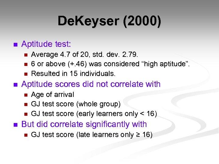 De. Keyser (2000) n Aptitude test: n n Aptitude scores did not correlate with