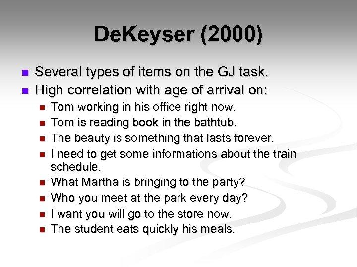 De. Keyser (2000) n n Several types of items on the GJ task. High