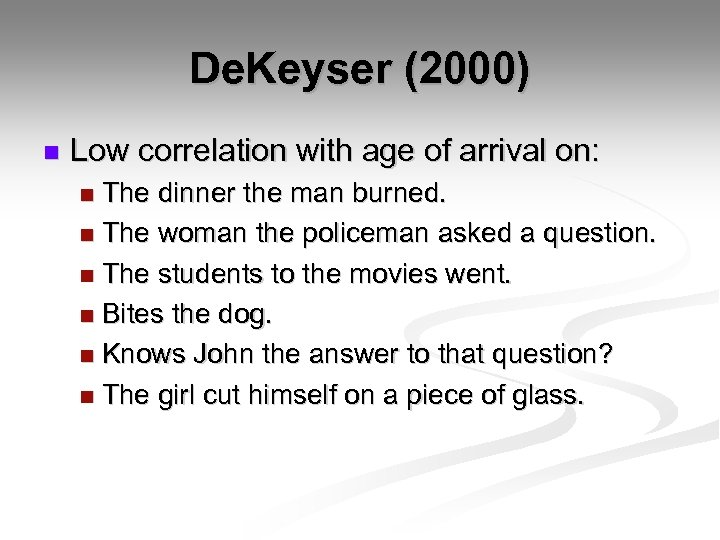 De. Keyser (2000) n Low correlation with age of arrival on: The dinner the
