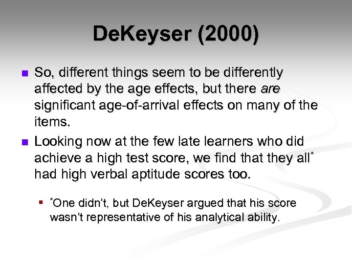 De. Keyser (2000) n n So, different things seem to be differently affected by