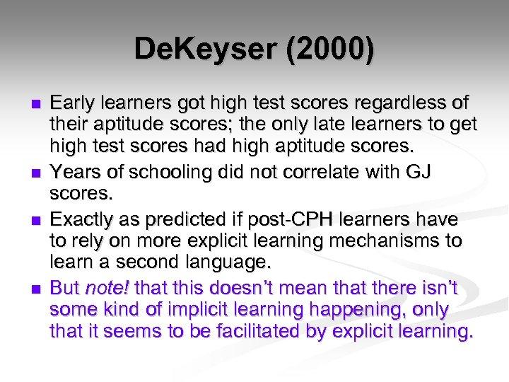 De. Keyser (2000) n n Early learners got high test scores regardless of their