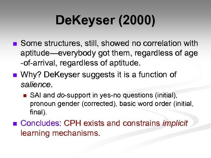 De. Keyser (2000) n n Some structures, still, showed no correlation with aptitude—everybody got
