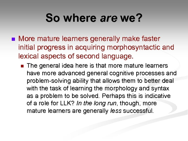 So where are we? n More mature learners generally make faster initial progress in