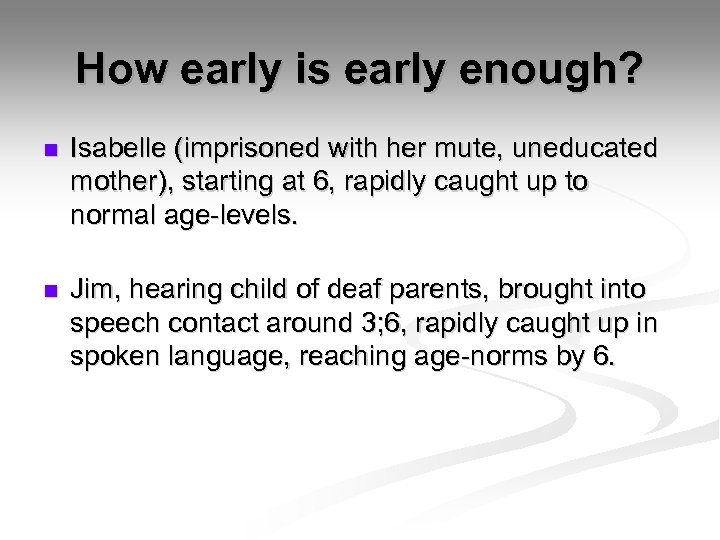 How early is early enough? n Isabelle (imprisoned with her mute, uneducated mother), starting