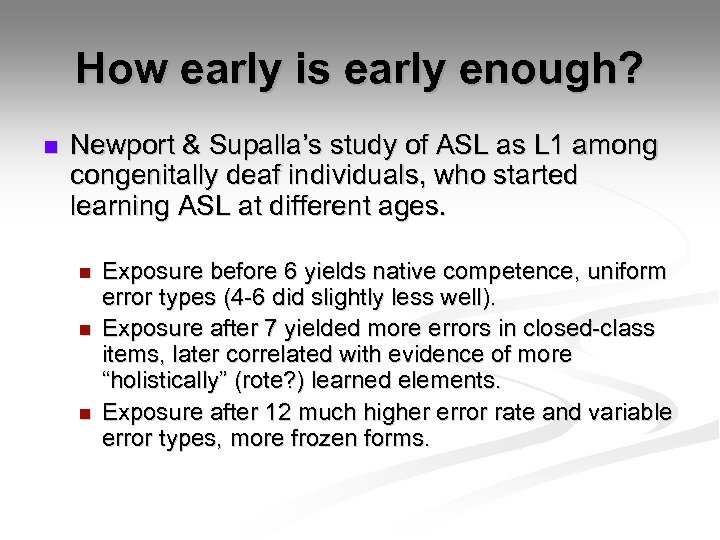 How early is early enough? n Newport & Supalla's study of ASL as L