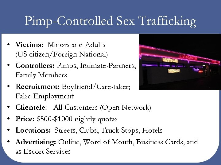 Pimp-Controlled Sex Trafficking • Victims: Minors and Adults (US citizen/Foreign National) • Controllers: Pimps,