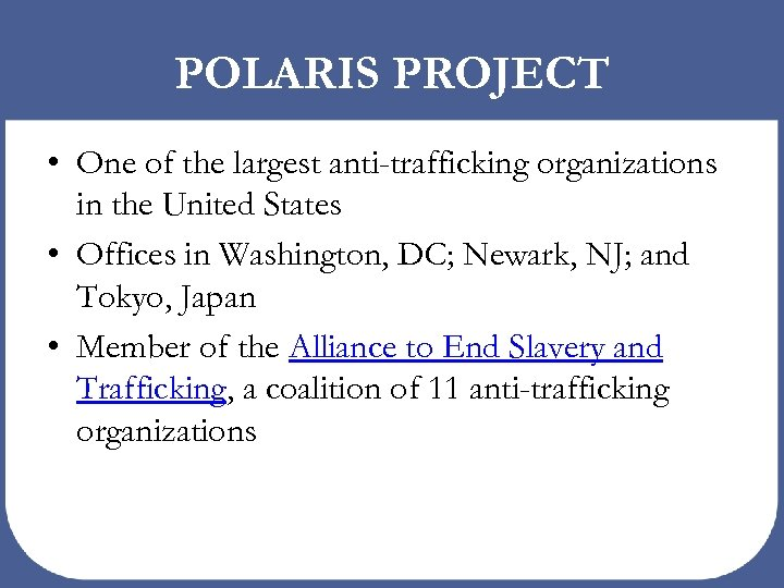 POLARIS PROJECT • One of the largest anti-trafficking organizations in the United States •