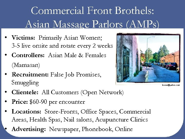 Commercial Front Brothels: Asian Massage Parlors (AMPs) • Victims: Primarily Asian Women; 3 -5