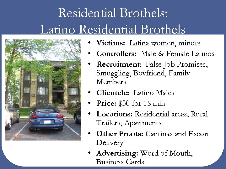 Residential Brothels: Latino Residential Brothels • Victims: Latina women, minors • Controllers: Male &
