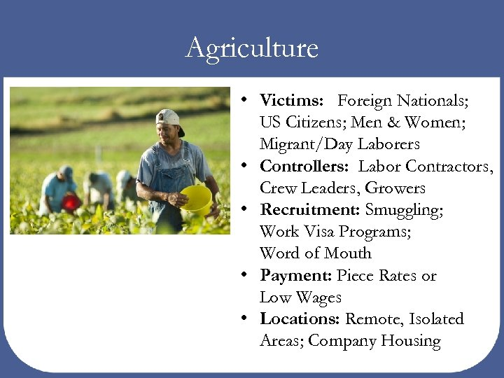 Agriculture • Victims: Foreign Nationals; US Citizens; Men & Women; Migrant/Day Laborers • Controllers: