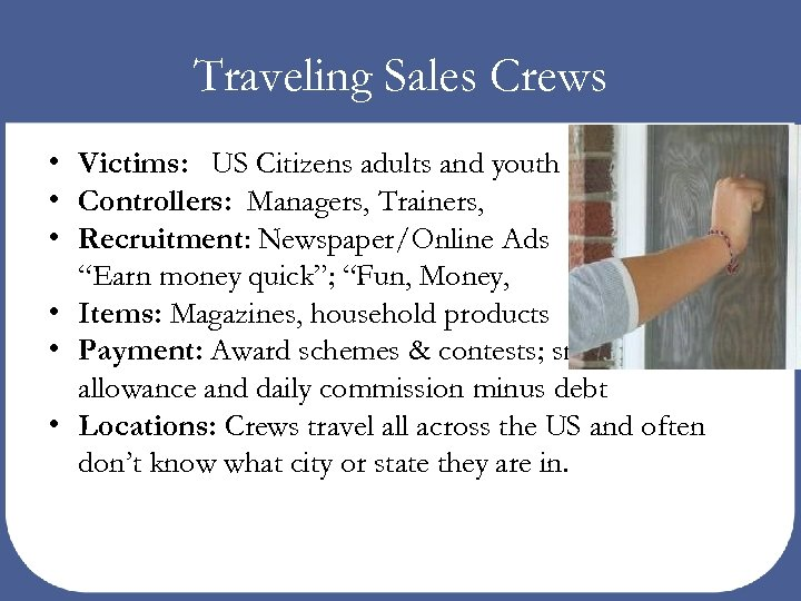 Traveling Sales Crews • Victims: US Citizens adults and youth • Controllers: Managers, Trainers,