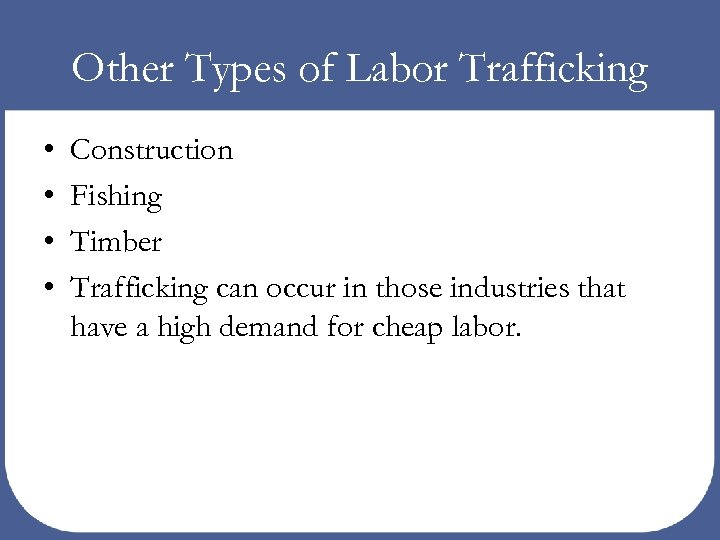 Other Types of Labor Trafficking • • Construction Fishing Timber Trafficking can occur in