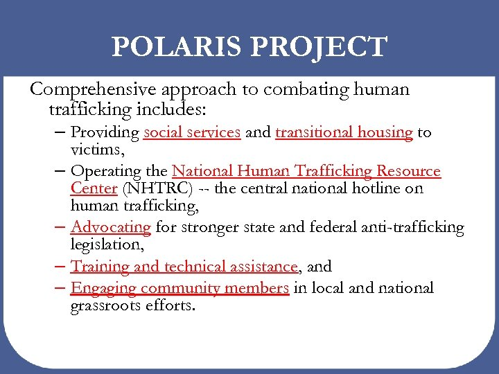 POLARIS PROJECT Comprehensive approach to combating human trafficking includes: – Providing social services and