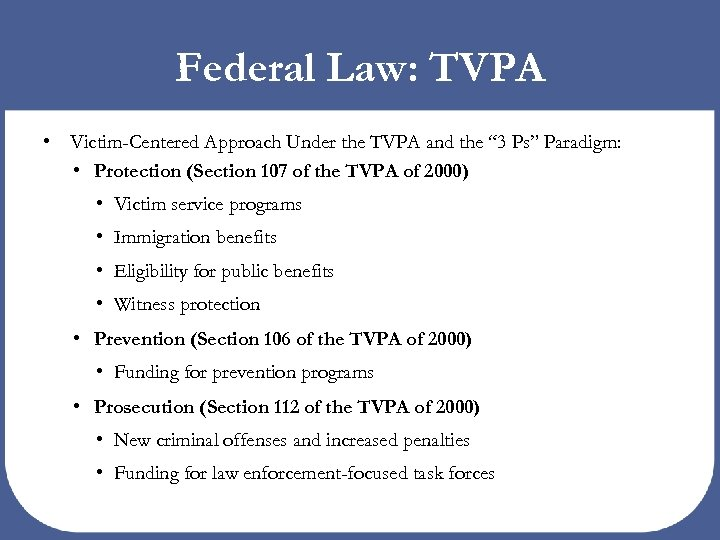 "Federal Law: TVPA • Victim-Centered Approach Under the TVPA and the "" 3 Ps"""