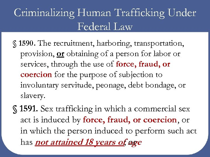 Criminalizing Human Trafficking Under Federal Law § 1590. The recruitment, harboring, transportation, provision, or