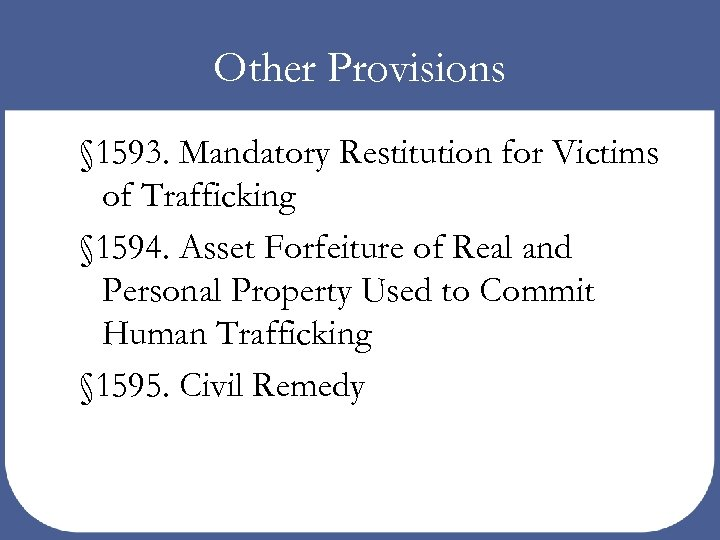 Other Provisions § 1593. Mandatory Restitution for Victims of Trafficking § 1594. Asset Forfeiture