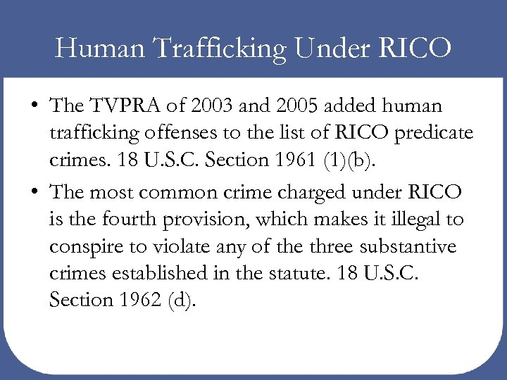 Human Trafficking Under RICO • The TVPRA of 2003 and 2005 added human trafficking