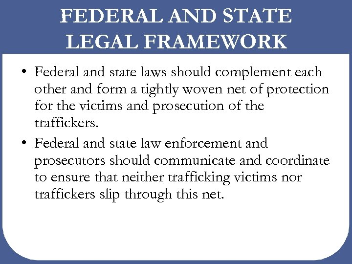 FEDERAL AND STATE LEGAL FRAMEWORK • Federal and state laws should complement each other