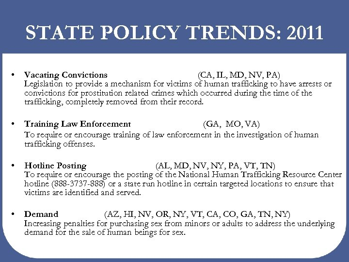 STATE POLICY TRENDS: 2011 • Vacating Convictions (CA, IL, MD, NV, PA) Legislation to