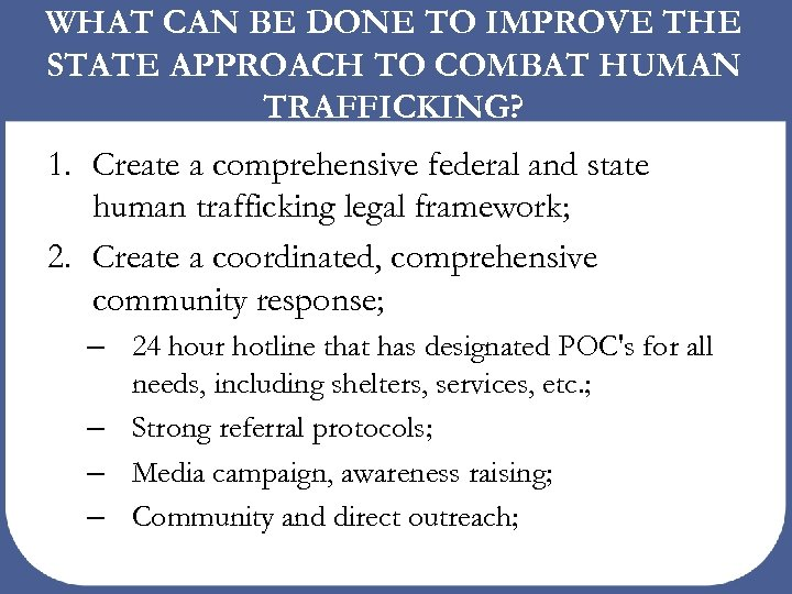 WHAT CAN BE DONE TO IMPROVE THE STATE APPROACH TO COMBAT HUMAN TRAFFICKING? 1.