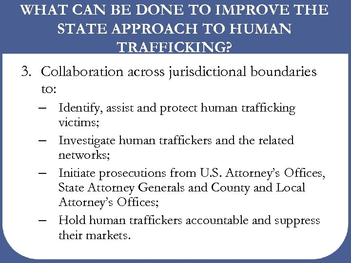 WHAT CAN BE DONE TO IMPROVE THE STATE APPROACH TO HUMAN TRAFFICKING? 3. Collaboration