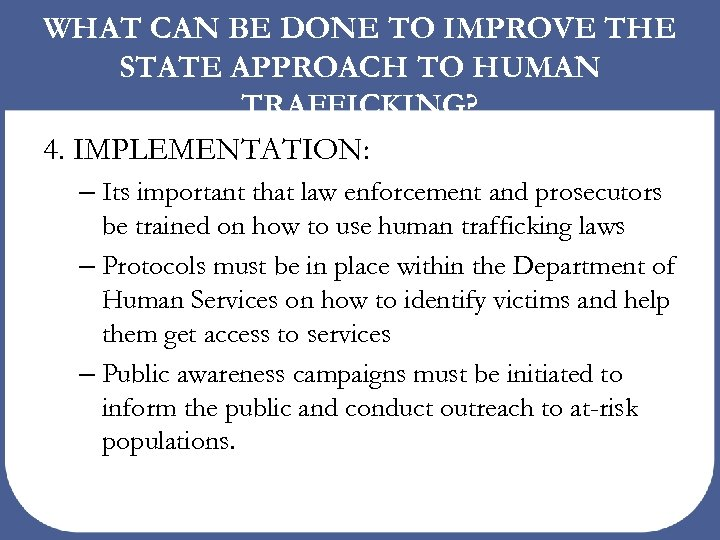 WHAT CAN BE DONE TO IMPROVE THE STATE APPROACH TO HUMAN TRAFFICKING? 4. IMPLEMENTATION: