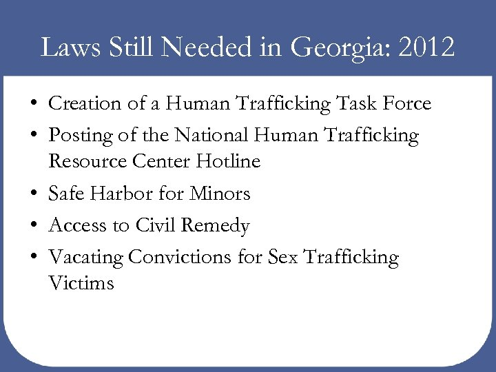 Laws Still Needed in Georgia: 2012 • Creation of a Human Trafficking Task Force