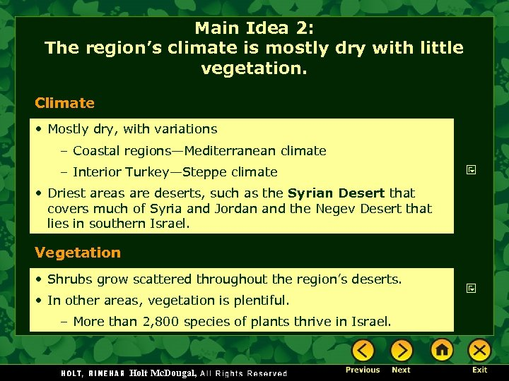 Main Idea 2: The region's climate is mostly dry with little vegetation. Climate •