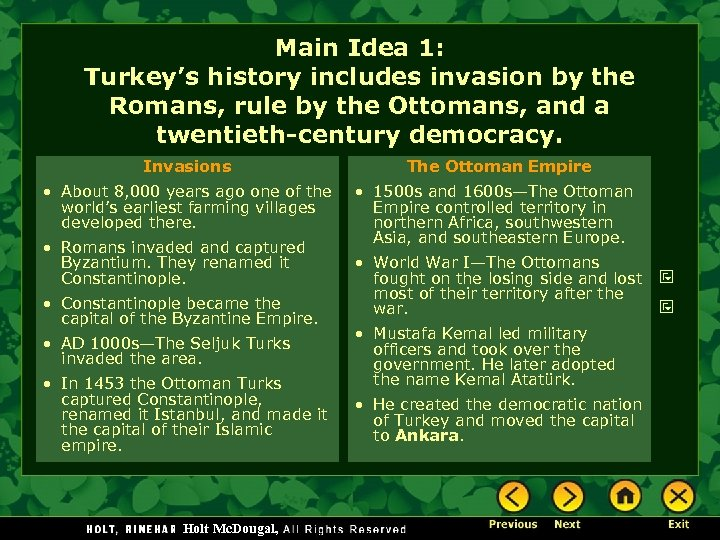 Main Idea 1: Turkey's history includes invasion by the Romans, rule by the Ottomans,