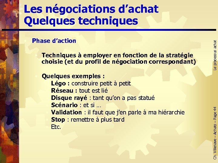• Techniques à employer en fonction de la stratégie choisie (et du profil