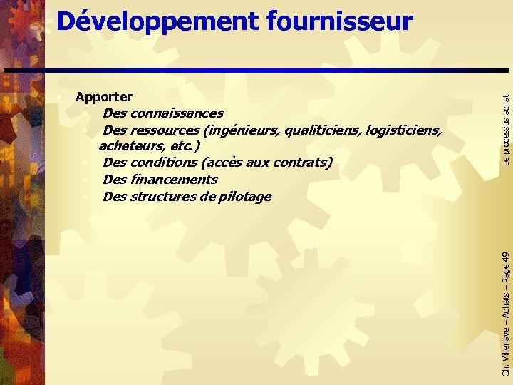 Apporter • Des connaissances • Des ressources (ingénieurs, qualiticiens, logisticiens, acheteurs, etc. ) •