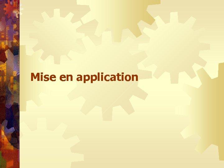 Mise en application