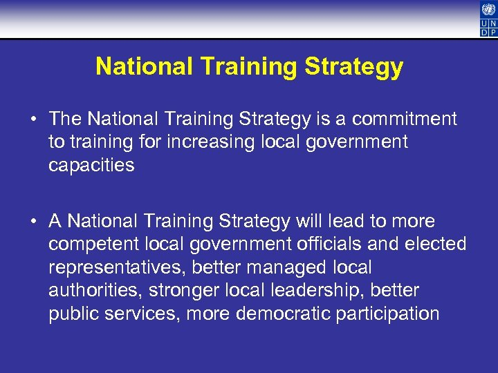 National Training Strategy • The National Training Strategy is a commitment to training for