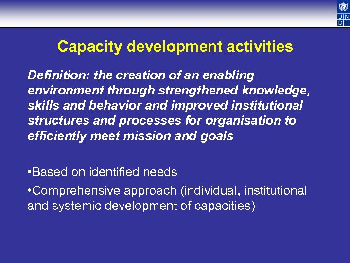 Capacity development activities Definition: the creation of an enabling environment through strengthened knowledge, skills
