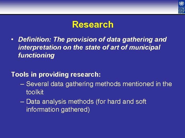 Research • Definition: The provision of data gathering and interpretation on the state of