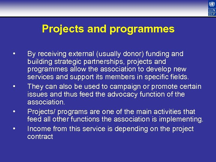 Projects and programmes • • By receiving external (usually donor) funding and building strategic